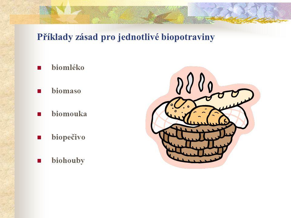 Příklady zásad pro jednotlivé biopotraviny  biomléko  biomaso  biomouka  biopečivo  biohouby
