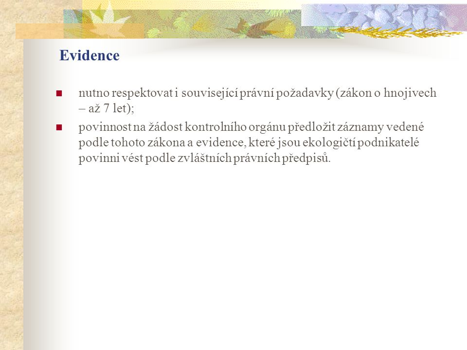 Evidence  nutno respektovat i související právní požadavky (zákon o hnojivech – až 7 let);  povinnost na žádost kontrolního orgánu předložit záznamy