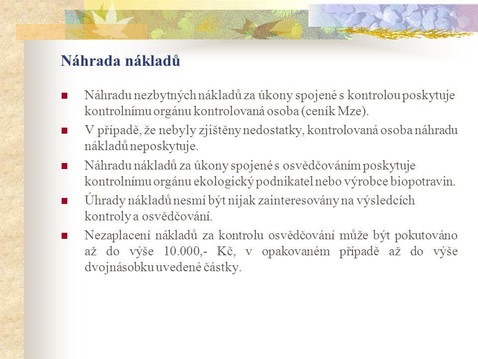 Náhrada nákladů  Náhradu nezbytných nákladů za úkony spojené s kontrolou poskytuje kontrolnímu orgánu kontrolovaná osoba (ceník Mze).  V případě, že