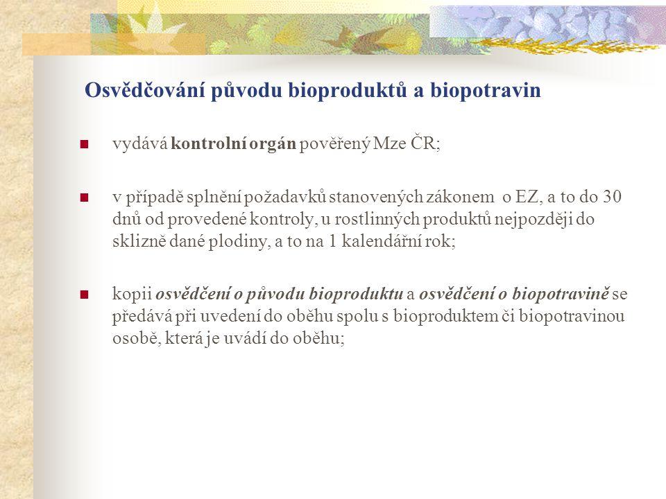 Osvědčování původu bioproduktů a biopotravin  vydává kontrolní orgán pověřený Mze ČR;  v případě splnění požadavků stanovených zákonem o EZ, a to do