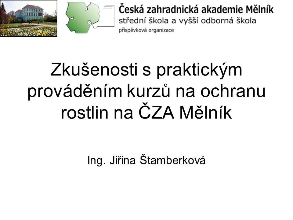 Zkušenosti s praktickým prováděním kurzů na ochranu rostlin na ČZA Mělník Ing. Jiřina Štamberková