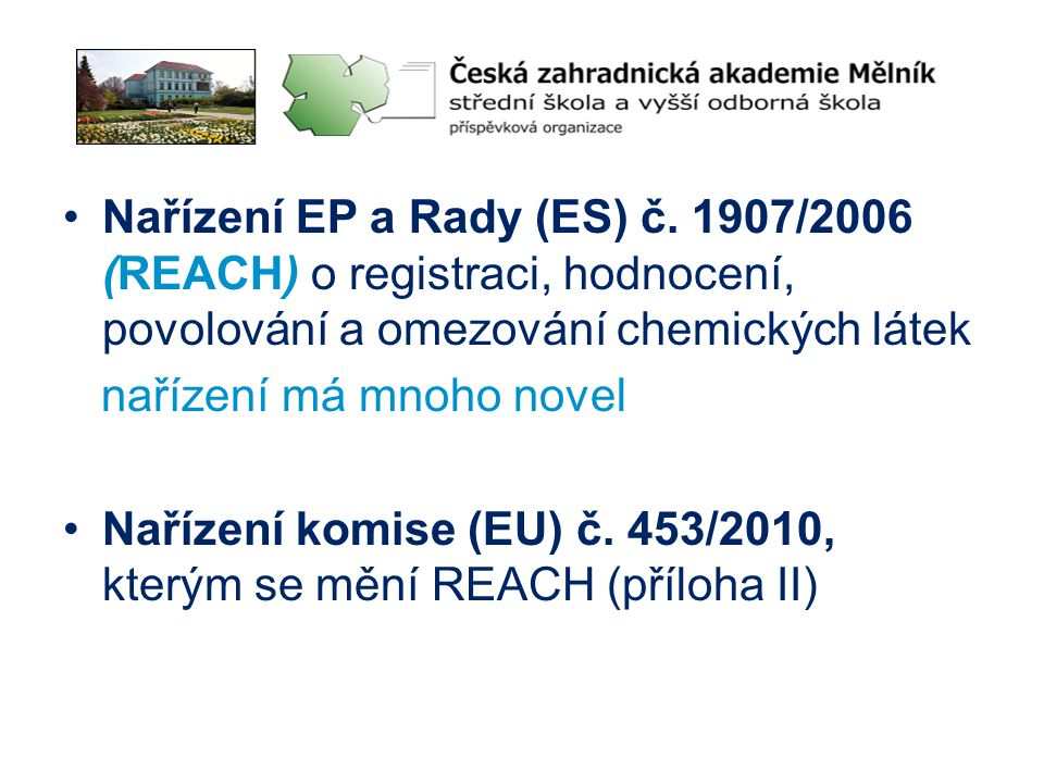 •Nařízení EP a Rady (ES) č. 1907/2006 (REACH) o registraci, hodnocení, povolování a omezování chemických látek nařízení má mnoho novel •Nařízení komis