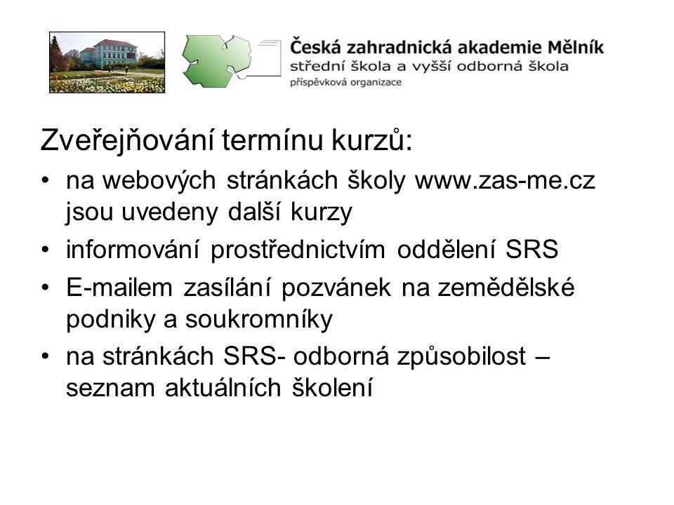 Zveřejňování termínu kurzů: •na webových stránkách školy www.zas-me.cz jsou uvedeny další kurzy •informování prostřednictvím oddělení SRS •E-mailem za