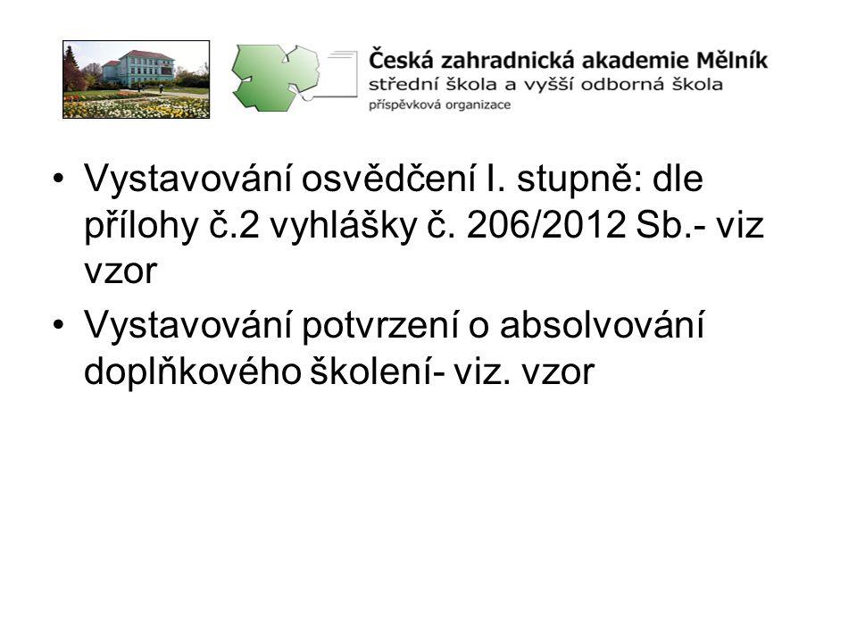 •Vystavování osvědčení I. stupně: dle přílohy č.2 vyhlášky č. 206/2012 Sb.- viz vzor •Vystavování potvrzení o absolvování doplňkového školení- viz. vz
