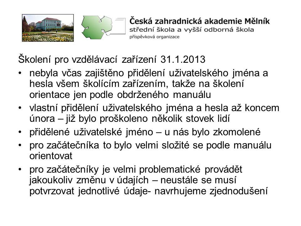 Školení pro vzdělávací zařízení 31.1.2013 •nebyla včas zajištěno přidělení uživatelského jména a hesla všem školícím zařízením, takže na školení orien