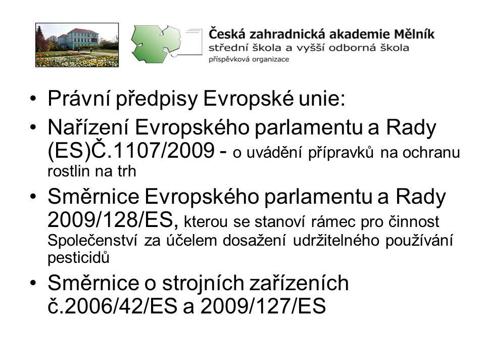 •Právní předpisy Evropské unie: •Nařízení Evropského parlamentu a Rady (ES)Č.1107/2009 - o uvádění přípravků na ochranu rostlin na trh •Směrnice Evrop
