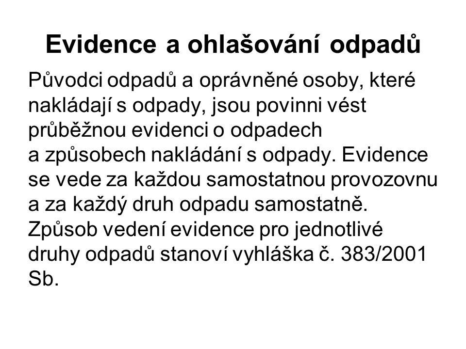 Evidence a ohlašování odpadů Původci odpadů a oprávněné osoby, které nakládají s odpady, jsou povinni vést průběžnou evidenci o odpadech a způsobech n