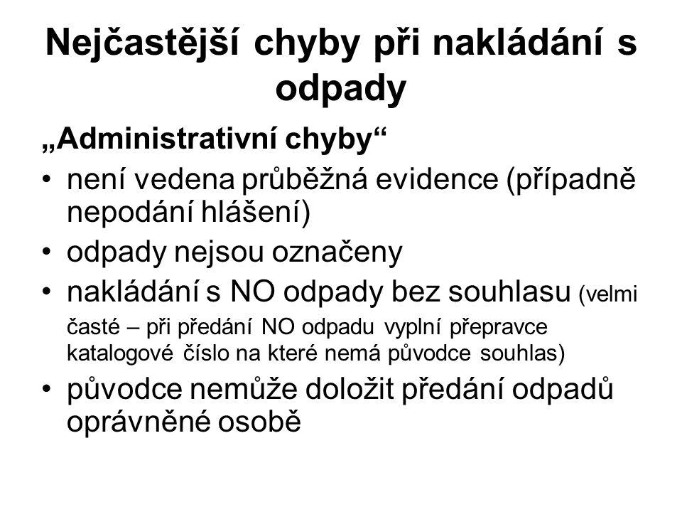"""Nejčastější chyby při nakládání s odpady """"Administrativní chyby"""" •není vedena průběžná evidence (případně nepodání hlášení) •odpady nejsou označeny •n"""