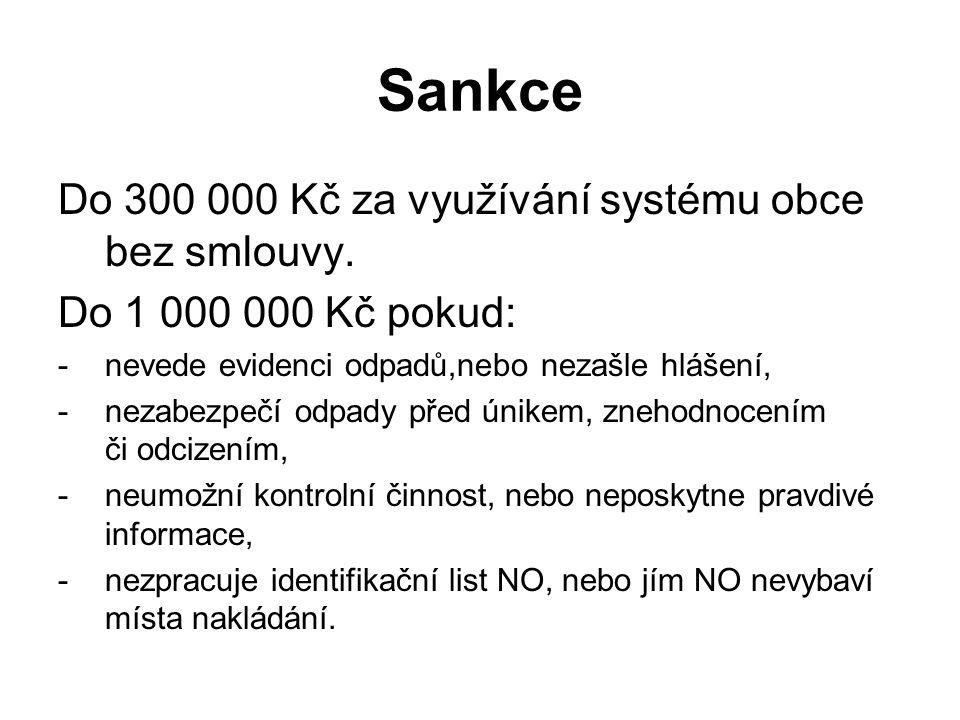 Sankce Do 300 000 Kč za využívání systému obce bez smlouvy. Do 1 000 000 Kč pokud: -nevede evidenci odpadů,nebo nezašle hlášení, -nezabezpečí odpady p