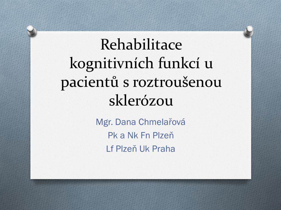 Rehabilitace kognitivních funkcí u pacientů s roztroušenou sklerózou Mgr. Dana Chmelařová Pk a Nk Fn Plzeň Lf Plzeň Uk Praha
