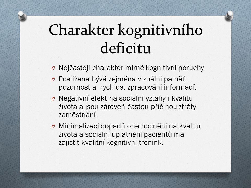 Charakter kognitivního deficitu O Nejčastěji charakter mírné kognitivní poruchy. O Postižena bývá zejména vizuální paměť, pozornost a rychlost zpracov