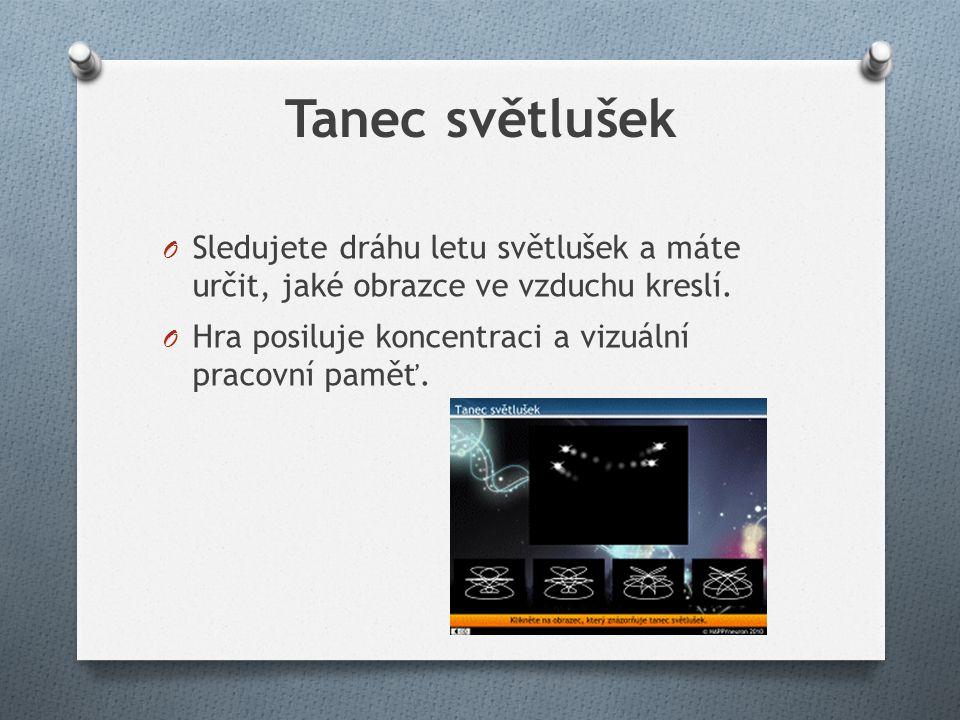 Tanec světlušek O Sledujete dráhu letu světlušek a máte určit, jaké obrazce ve vzduchu kreslí. O Hra posiluje koncentraci a vizuální pracovní paměť.