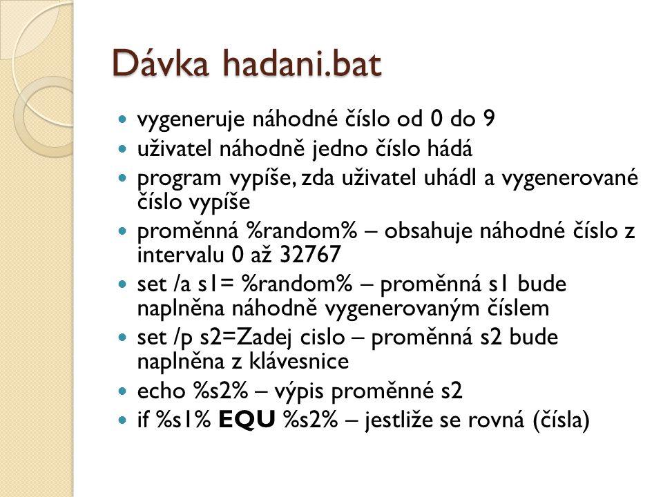 Dávka hadani.bat  vygeneruje náhodné číslo od 0 do 9  uživatel náhodně jedno číslo hádá  program vypíše, zda uživatel uhádl a vygenerované číslo vy