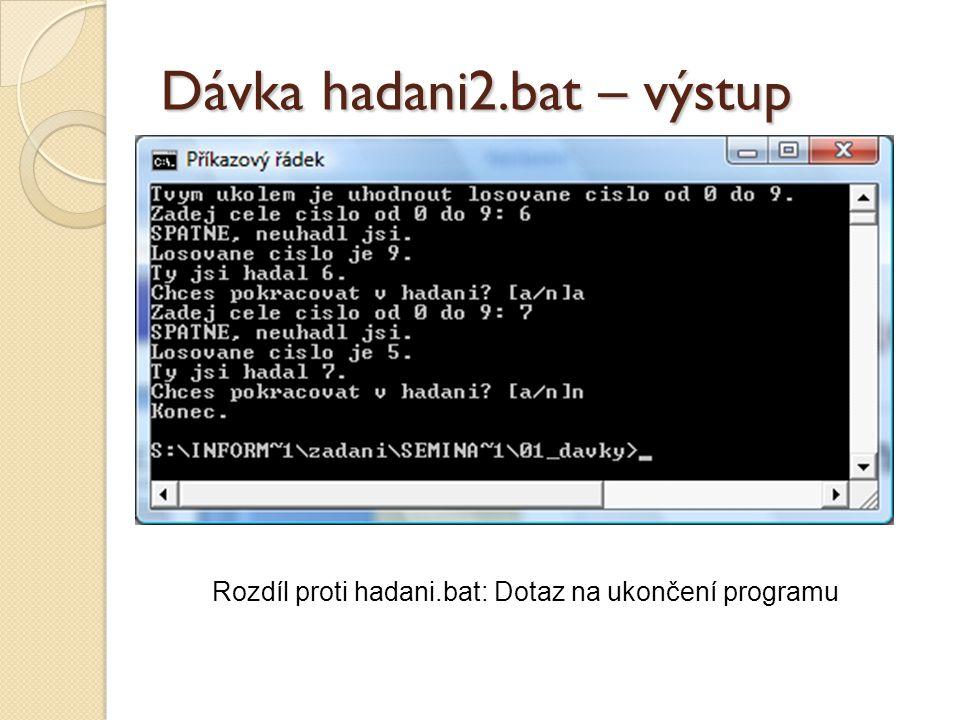Dávka hadani2.bat – výstup Rozdíl proti hadani.bat: Dotaz na ukončení programu