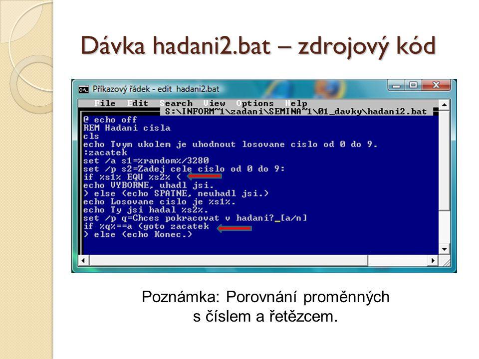 Dávka hadani2.bat – zdrojový kód Poznámka: Porovnání proměnných s číslem a řetězcem.
