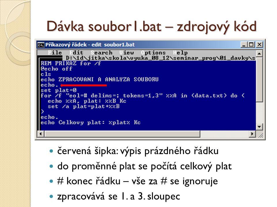 Dávka soubor1.bat – zdrojový kód  červená šipka: výpis prázdného řádku  do proměnné plat se počítá celkový plat  # konec řádku – vše za # se ignoru