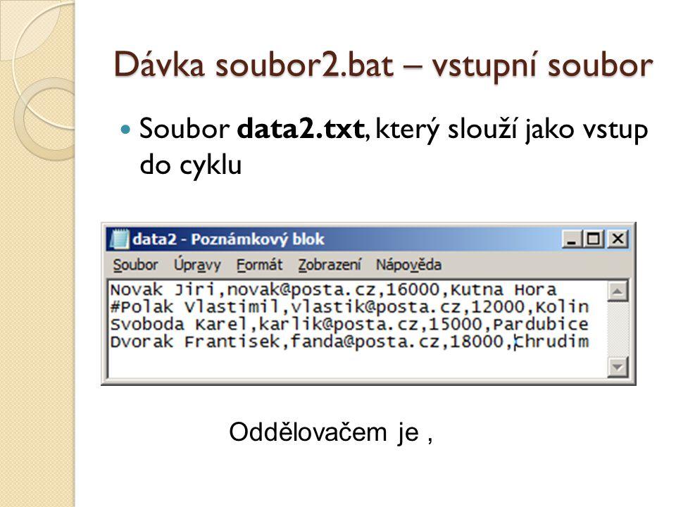 Dávka soubor2.bat – vstupní soubor Oddělovačem je,  Soubor data2.txt, který slouží jako vstup do cyklu