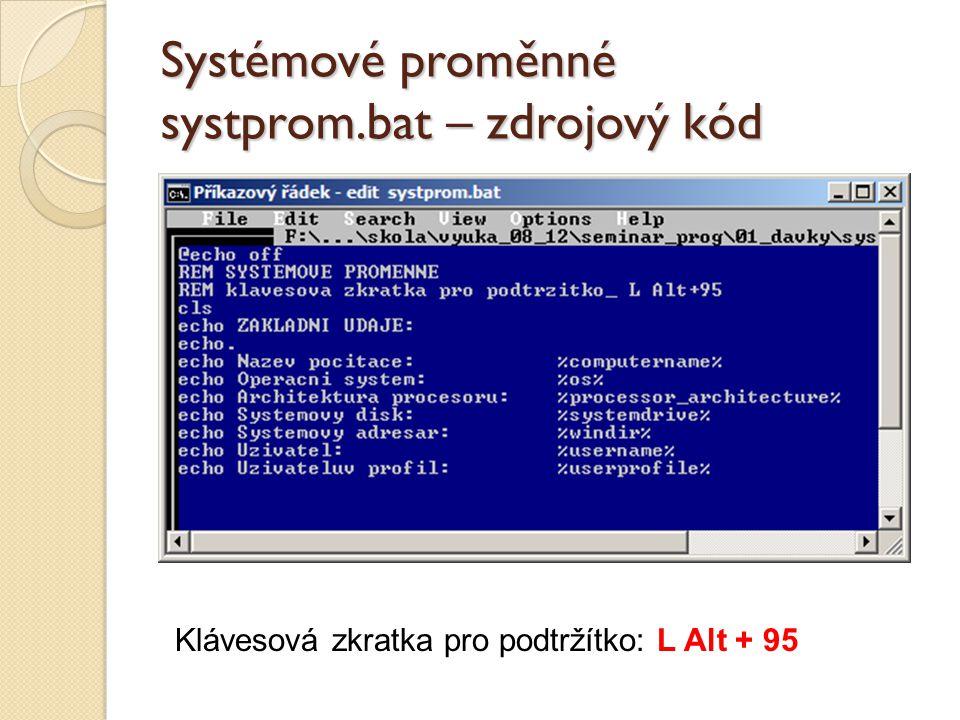Systémové proměnné systprom.bat – zdrojový kód Klávesová zkratka pro podtržítko: L Alt + 95