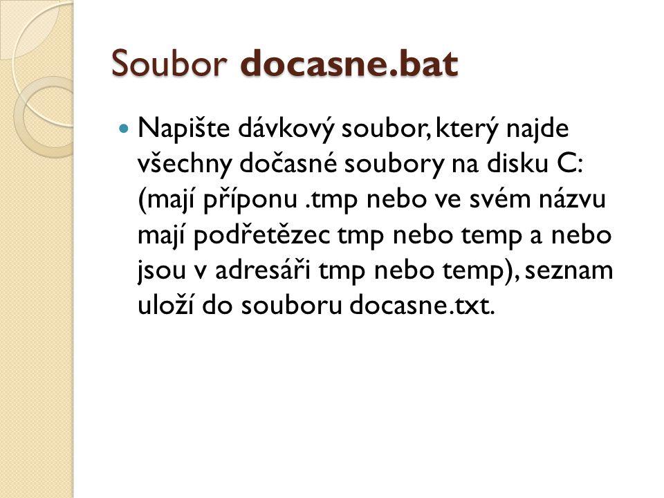 Soubor docasne.bat  Napište dávkový soubor, který najde všechny dočasné soubory na disku C: (mají příponu.tmp nebo ve svém názvu mají podřetězec tmp