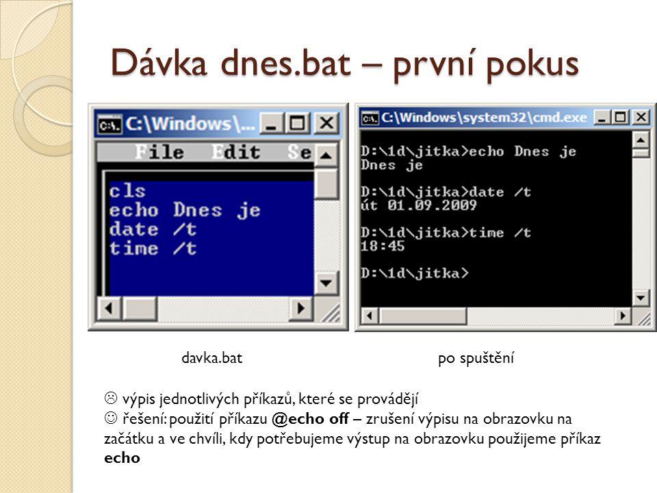 Dávka dnes.bat – první pokus davka.batpo spuštění  výpis jednotlivých příkazů, které se provádějí  řešení: použití příkazu @echo off – zrušení výpis