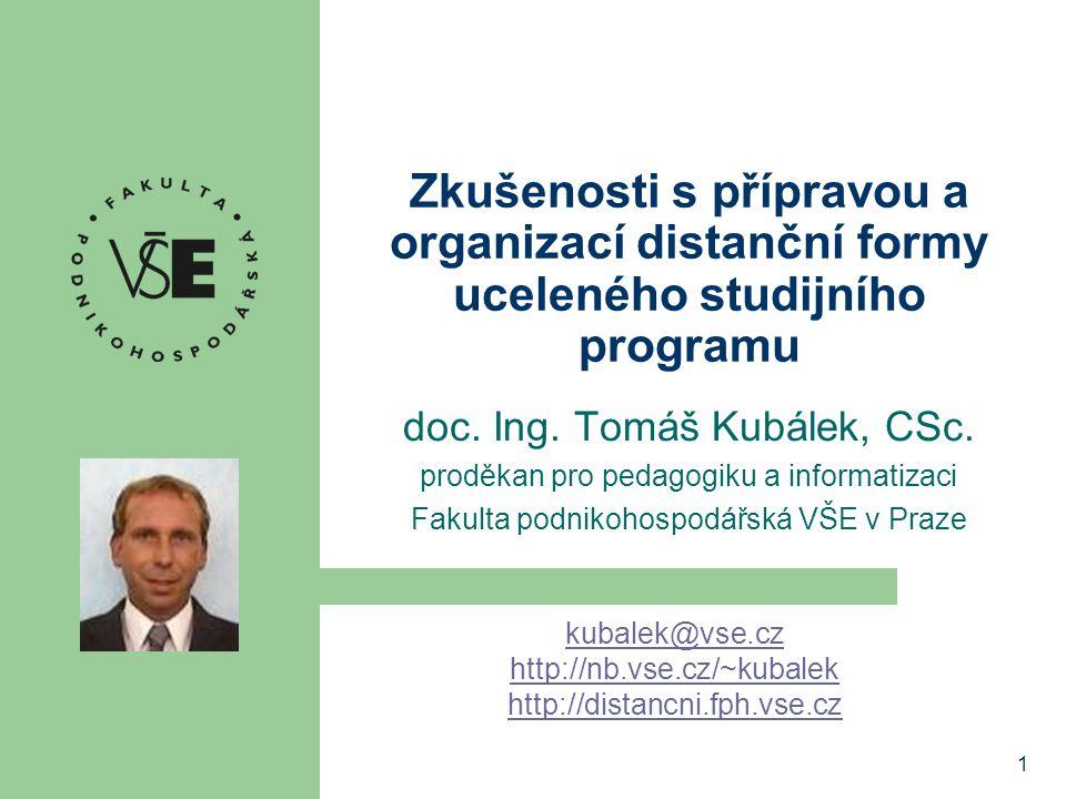 1 Zkušenosti s přípravou a organizací distanční formy uceleného studijního programu doc. Ing. Tomáš Kubálek, CSc. proděkan pro pedagogiku a informatiz