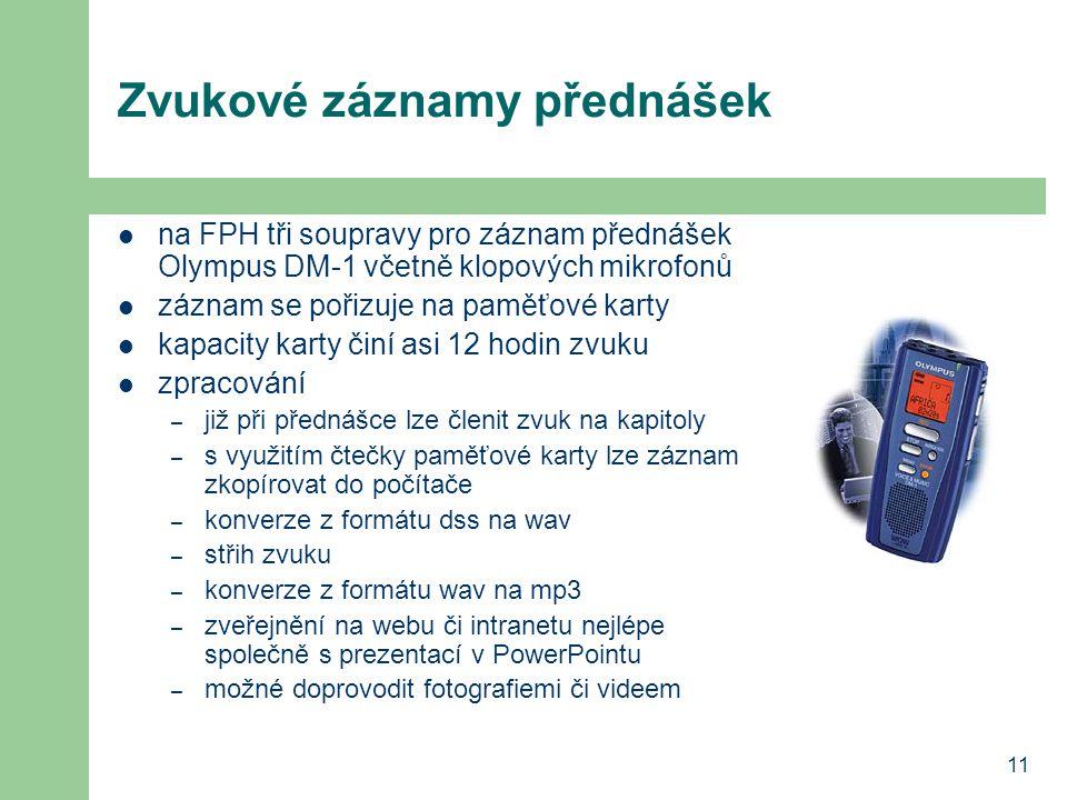 11 Zvukové záznamy přednášek  na FPH tři soupravy pro záznam přednášek Olympus DM-1 včetně klopových mikrofonů  záznam se pořizuje na paměťové karty