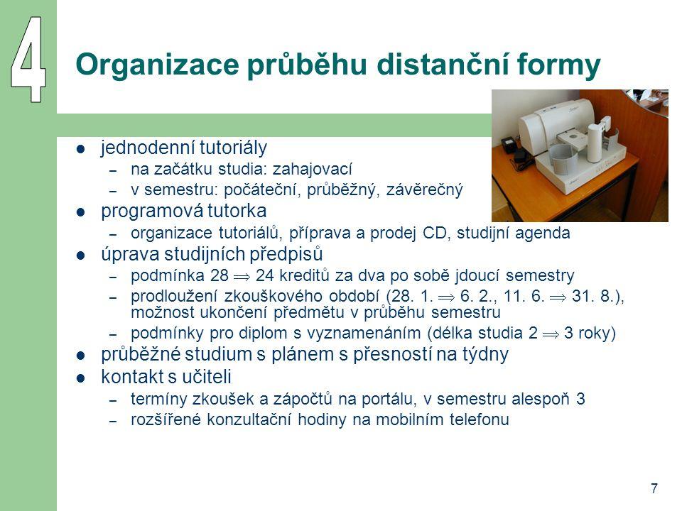 7 Organizace průběhu distanční formy  jednodenní tutoriály – na začátku studia: zahajovací – v semestru: počáteční, průběžný, závěrečný  programová