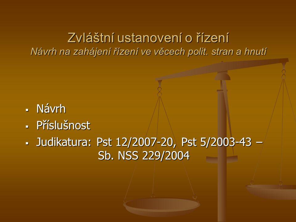Zvláštní ustanovení o řízení Návrh na zahájení řízení ve věcech polit. stran a hnutí  Návrh  Příslušnost  Judikatura: Pst 12/2007-20, Pst 5/2003-43