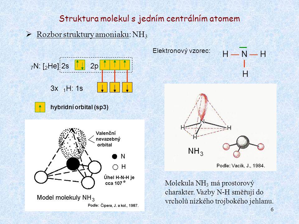 7 Struktura molekul s jedním centrálním atomem  Rozbor struktury vody: H 2 O Elektronový vzorec: H — O — H 8 O: [ 2 He] 2s2p 2x 1 H: 1s Molekula H 2 O má rovinný charakter.