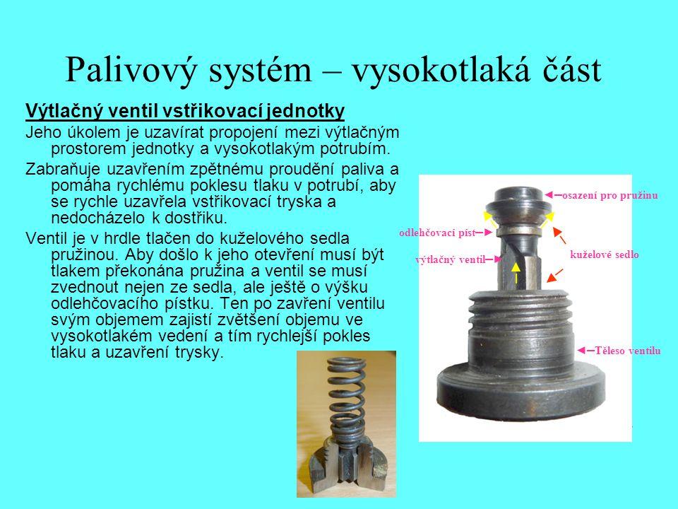 Palivový systém – vysokotlaká část Výtlačný ventil vstřikovací jednotky Jeho úkolem je uzavírat propojení mezi výtlačným prostorem jednotky a vysokotl