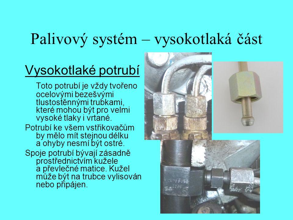 Palivový systém – vysokotlaká část Vysokotlaké potrubí Toto potrubí je vždy tvořeno ocelovými bezešvými tlustostěnnými trubkami, které mohou být pro v