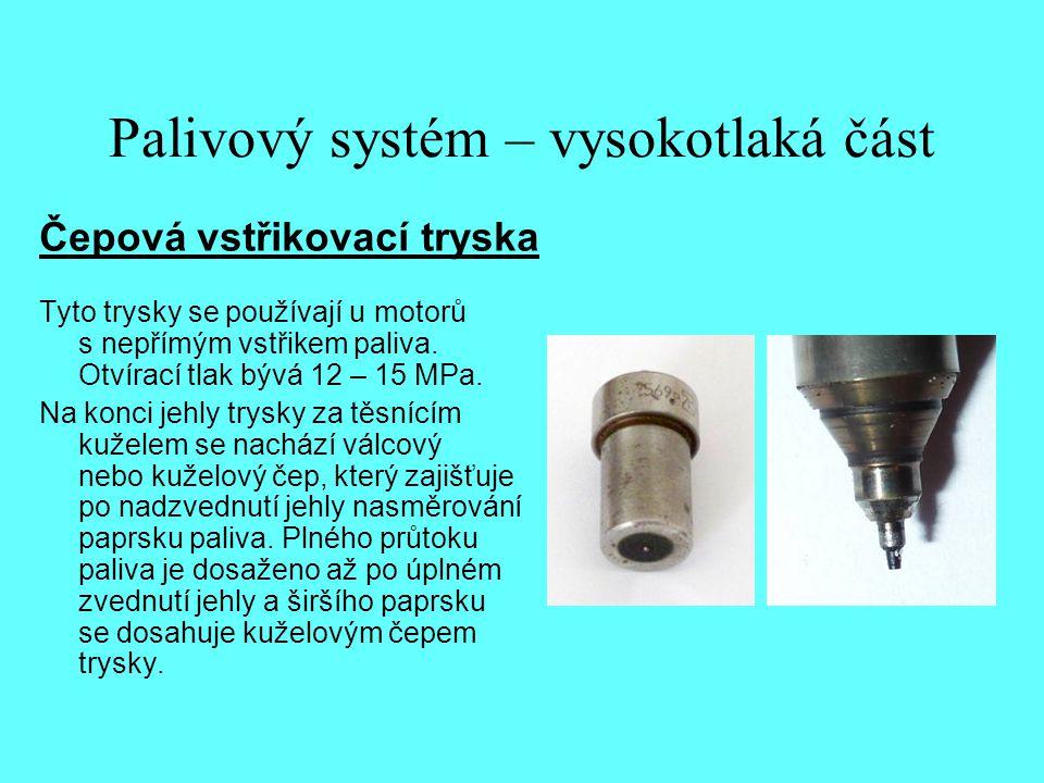 Palivový systém – vysokotlaká část Čepová vstřikovací tryska Tyto trysky se používají u motorů s nepřímým vstřikem paliva. Otvírací tlak bývá 12 – 15