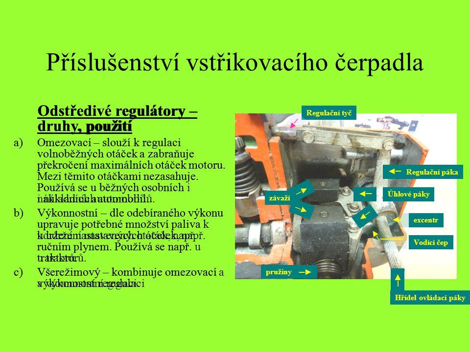 Příslušenství vstřikovacího čerpadla Odstředivé regulátory – druhy, použití a)Omezovací – slouží k regulaci volnoběžných otáček a zabraňuje překročení