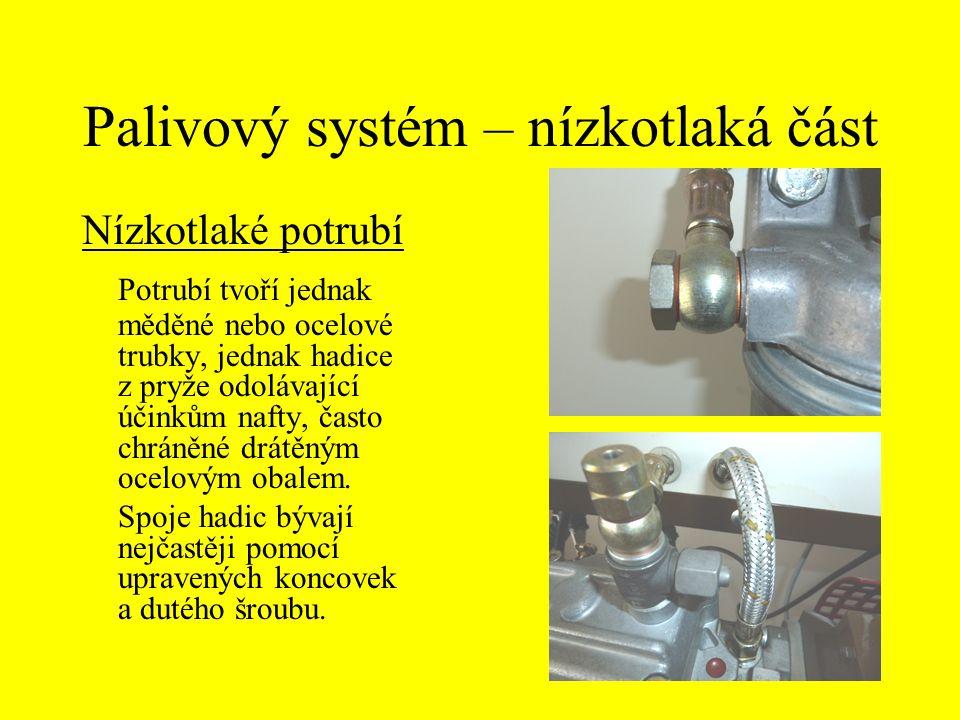 Palivový systém – nízkotlaká část Nízkotlaké potrubí Potrubí tvoří jednak měděné nebo ocelové trubky, jednak hadice z pryže odolávající účinkům nafty,