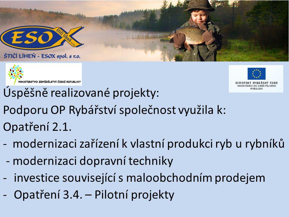 Úspěšně realizované projekty: Podporu OP Rybářství společnost využila k: Opatření 2.1.