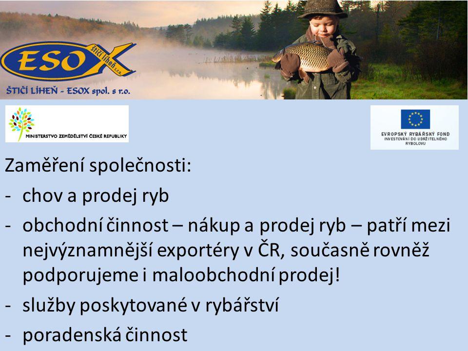 Zaměření společnosti: -chov a prodej ryb -obchodní činnost – nákup a prodej ryb – patří mezi nejvýznamnější exportéry v ČR, současně rovněž podporujeme i maloobchodní prodej.