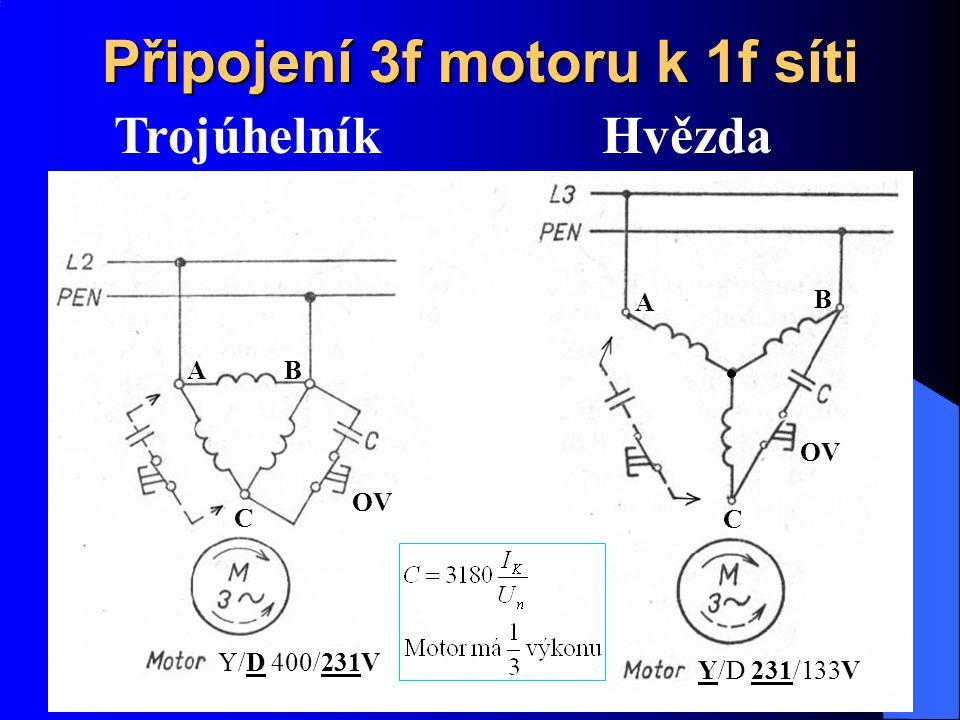 Připojení 3f motoru k 1f síti TrojúhelníkHvězda AB C A B C OV Y/D 231/133V Y/D 400/231V