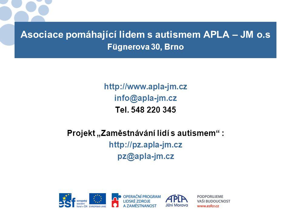 """Asociace pomáhající lidem s autismem APLA – JM o.s Fügnerova 30, Brno http://www.apla-jm.cz info@apla-jm.cz Tel. 548 220 345 Projekt """"Zaměstnávání lid"""