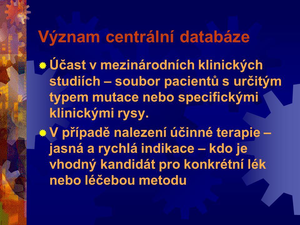 Význam centrální databáze  Účast v mezinárodních klinických studiích – soubor pacientů s určitým typem mutace nebo specifickými klinickými rysy.