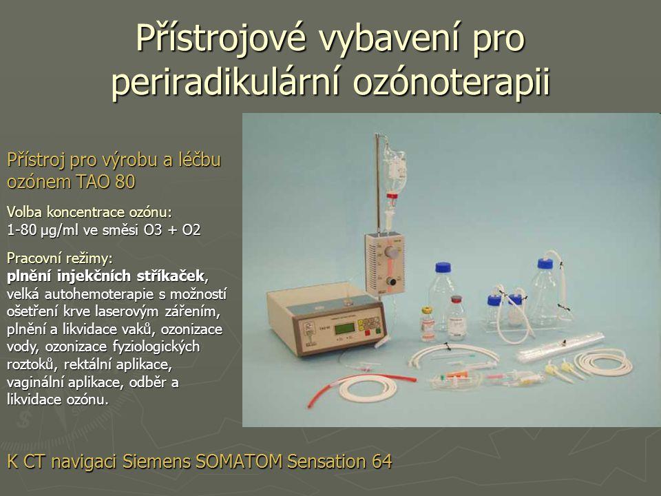 Přístrojové vybavení pro periradikulární ozónoterapii K CT navigaci Siemens SOMATOM Sensation 64 Přístroj pro výrobu a léčbu ozónem TAO 80 Volba konce