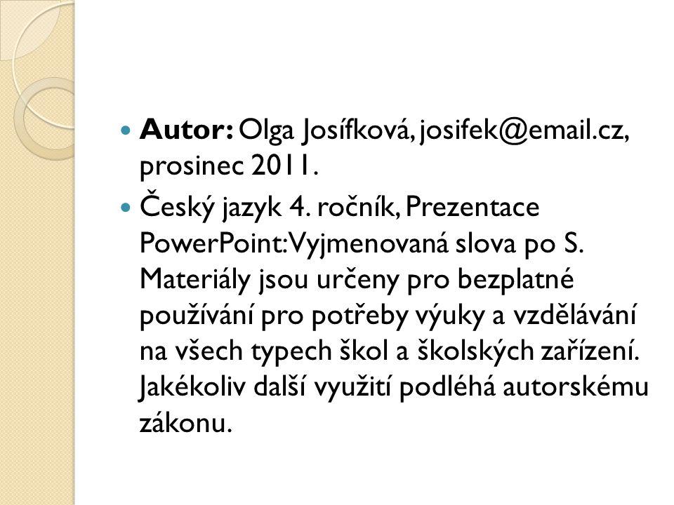  Autor: Olga Josífková, josifek@email.cz, prosinec 2011.  Český jazyk 4. ročník, Prezentace PowerPoint: Vyjmenovaná slova po S. Materiály jsou určen