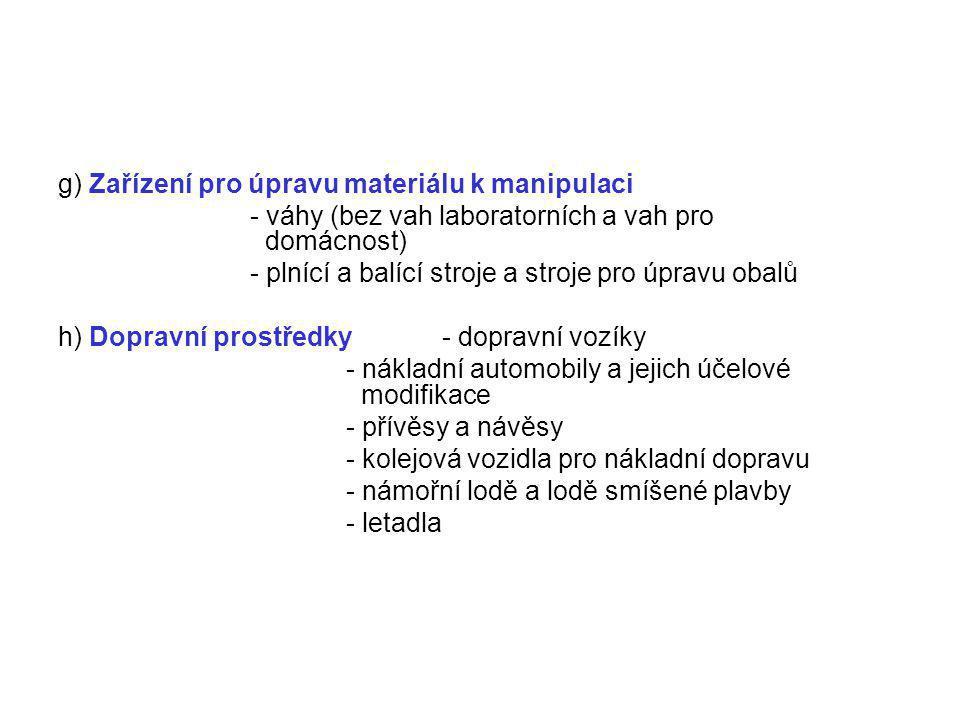 g) Zařízení pro úpravu materiálu k manipulaci - váhy (bez vah laboratorních a vah pro domácnost) - plnící a balící stroje a stroje pro úpravu obalů h)