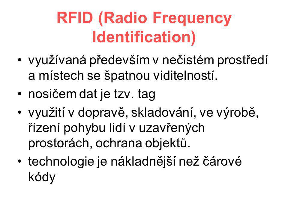 RFID (Radio Frequency Identification) •využívaná především v nečistém prostředí a místech se špatnou viditelností. •nosičem dat je tzv. tag •využití v