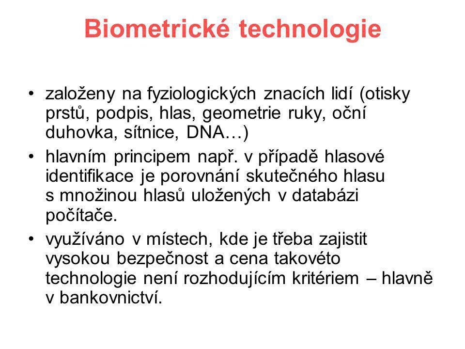 Biometrické technologie •založeny na fyziologických znacích lidí (otisky prstů, podpis, hlas, geometrie ruky, oční duhovka, sítnice, DNA…) •hlavním pr