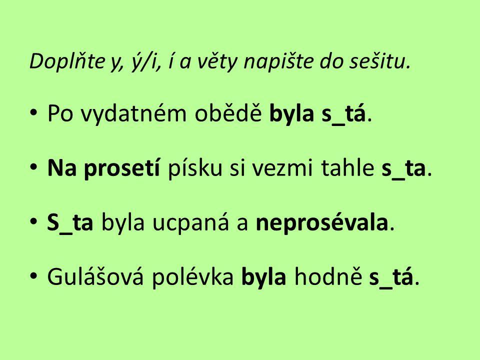 Doplňte y, ý/i, í a věty napište do sešitu.• Po vydatném obědě byla s_tá.