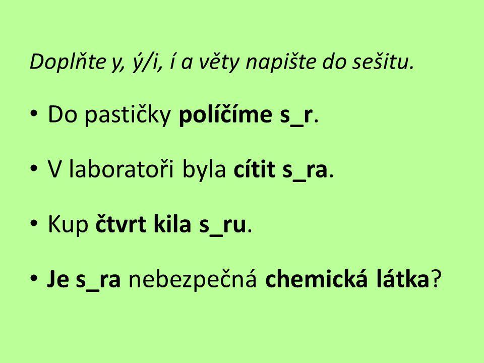 Doplňte y, ý/i, í a věty napište do sešitu.• Do pastičky políčíme sýr.