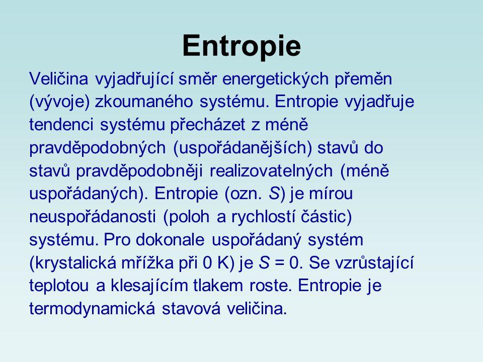 Entropie Veličina vyjadřující směr energetických přeměn (vývoje) zkoumaného systému. Entropie vyjadřuje tendenci systému přecházet z méně pravděpodobn