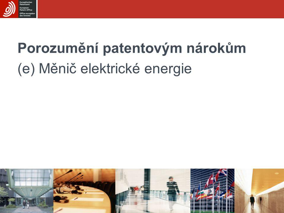 Porozumění patentovým nárokům (e) Měnič elektrické energie