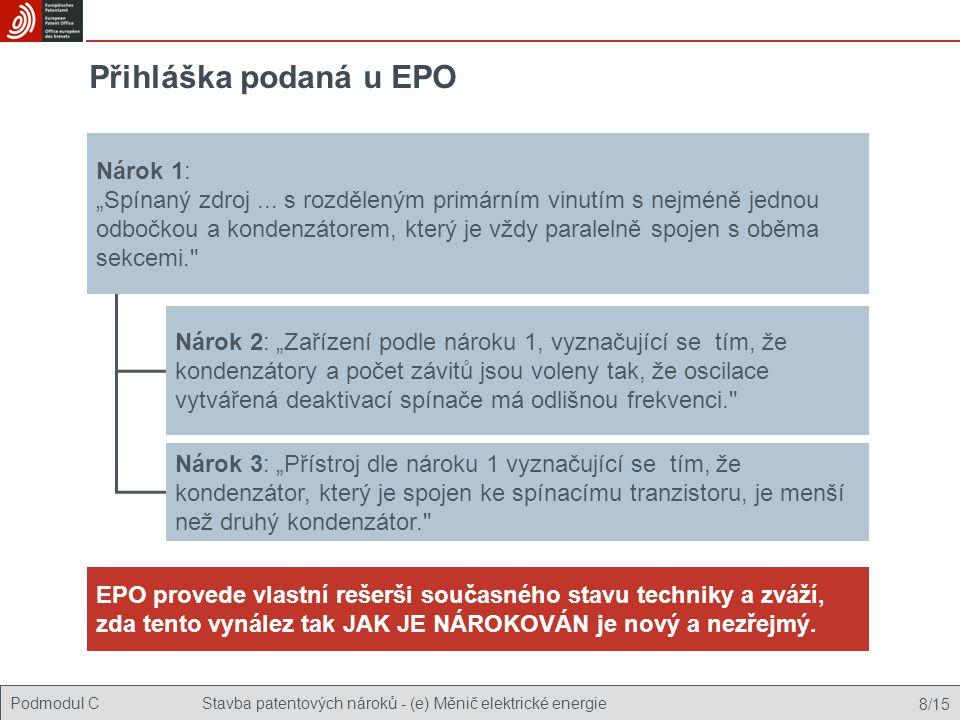 """Podmodul CStavba patentových nároků - (e) Měnič elektrické energie 8/15 Přihláška podaná u EPO Nárok 1: """"Spínaný zdroj... s rozděleným primárním vinut"""
