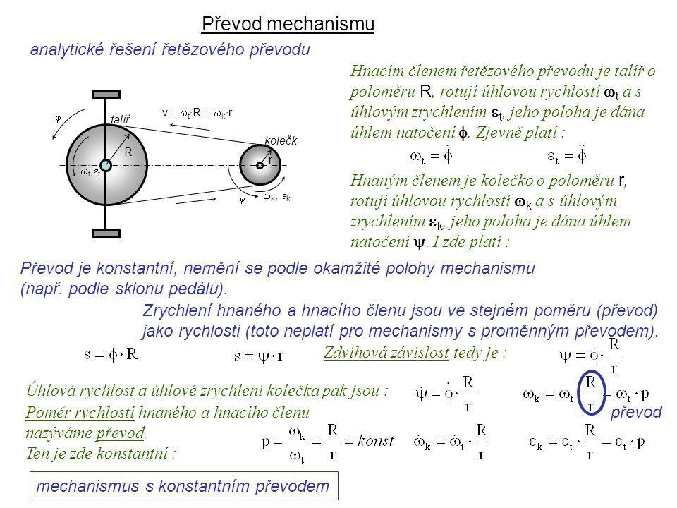 Převod mechanismu analytické řešení řetězového převodu Dynamika I, 9. přednáška převod mechanismus s konstantním převodem Poměr rychlostí hnaného a hn